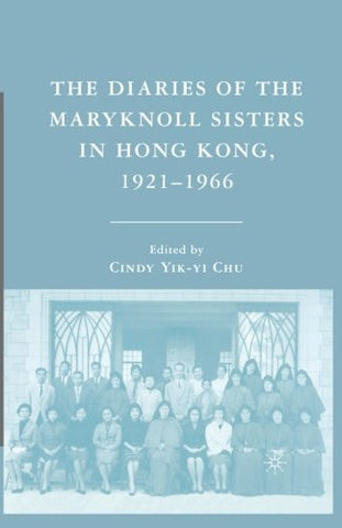 The Diaries of the Maryknoll Sisters in Hong Kong, 1921 1966