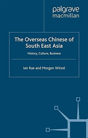 The Overseas Chinese of South East Asia: History, Culture, Business