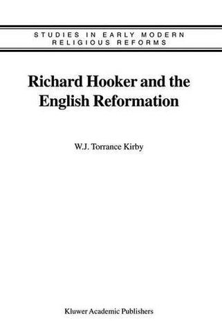 Richard Hooker and the English Reformation (Studies in Early Modern Religious Tradition, Culture and Society)