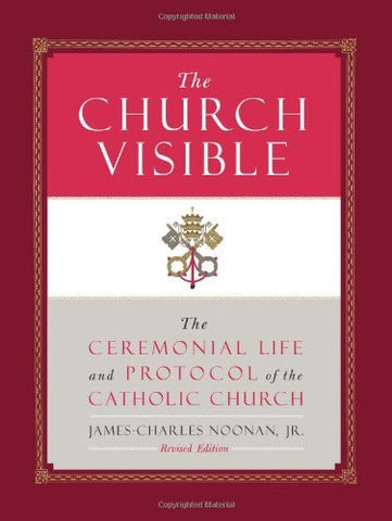 The Church Visible: The Ceremonial Life and Protocol of the Roman Catholic Church