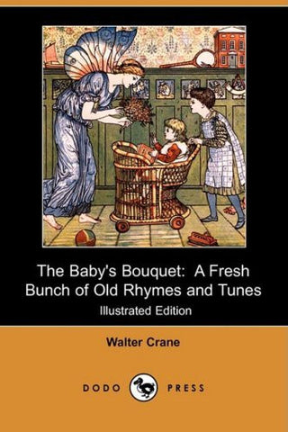 The Baby's Bouquet: A Fresh Bunch of Old Rhymes and Tunes (Illustrated Edition) (Dodo Press)