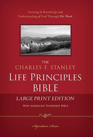 The Charles F. Stanley Life Principles Bible, NASB: Large Print Edition (Signature Series)