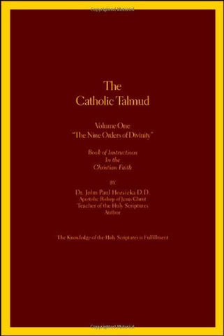 "The Catholic Talmud - Volume One ""The Nine Orders of Divinity"": Book of Instructions In the Christian Faith"