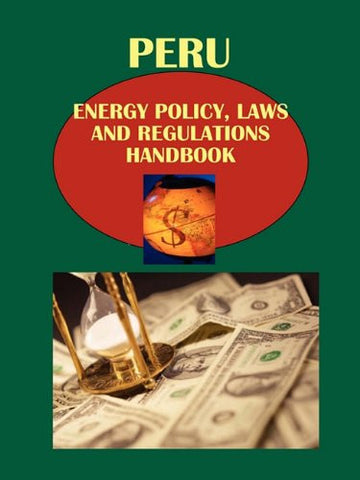 Peru Energy Policy, Laws and Regulation Handbook (World Law Business Library)
