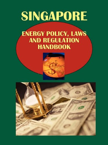 Singapore Energy Policy, Laws and Regulation Handbook (World Law Business Library)