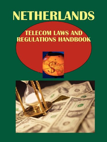 Netherlands Telecom Laws and Regulations Handbook (World Law Business Library)