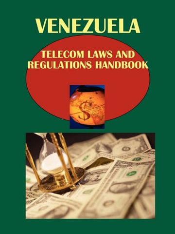 Venezuela Telecom Laws and Regulations Handbook (World Law Business Library)