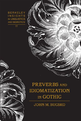 Preverbs and Idiomatization in Gothic (Berkeley Insights in Linguistics and Semiotics)
