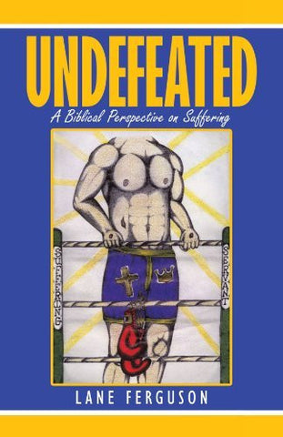 Undefeated: A Biblical Perspective on Suffering