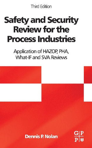 Safety and Security Review for the Process Industries, Third Edition: Application of HAZOP, PHA, What-IF and SVA Reviews