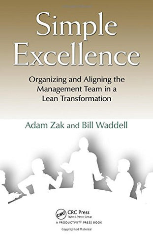 Simple Excellence: Organizing and Aligning the Management Team in a Lean Transformation