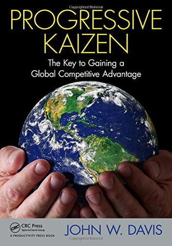 Progressive Kaizen:: The Key to Gaining a Global Competitive Advantage