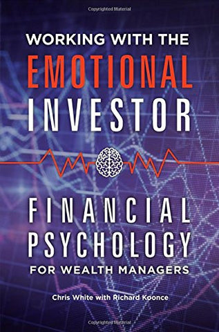 Working with the Emotional Investor: Financial Psychology for Wealth Managers