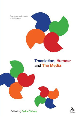 Translation, Humour and the Media: Translation and Humour Volume 2 (Bloomsbury Advances in Translation)