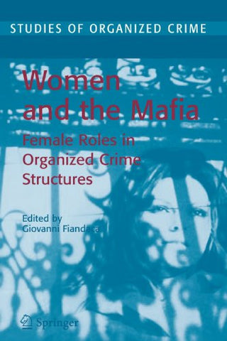 Women and the Mafia: Female Roles in Organized Crime Structures (Studies of Organized Crime)