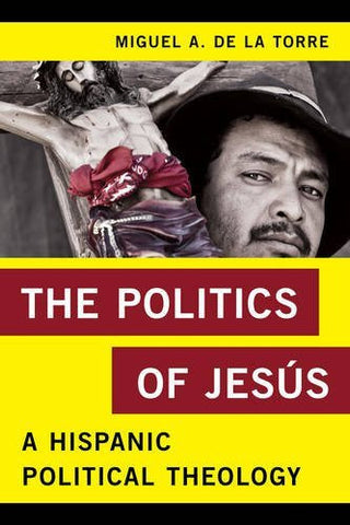 The Politics of Jes??s: A Hispanic Political Theology (Religion in the Modern World)