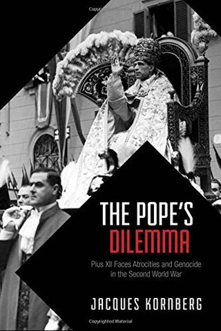 The Pope's Dilemma: Pius XII Faces Atrocities and Genocide in the Second World War (German and European Studies)