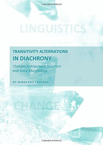 Transitivity Alternations in Diachrony: Changes in Argument Structure and Voice Morphology
