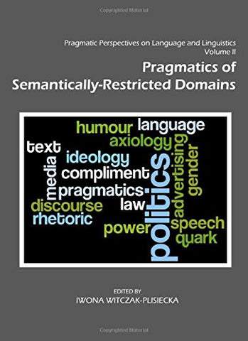 Pragmatic Perspectives on Language and Linguistics Volume II: Pragmatics of Semantically-Restricted Domains