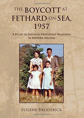 The Boycott at Fethard-On-Sea, 1957: A Study in Catholic-Protestant Relations in Modern Ireland