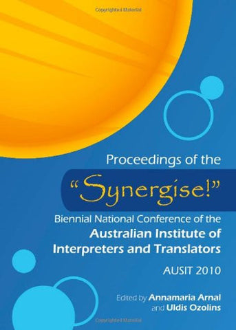 Proceedings of the Synergise! Biennial National Conference of the Australian Institute of Interpreters and Translators: AUSIT 2010