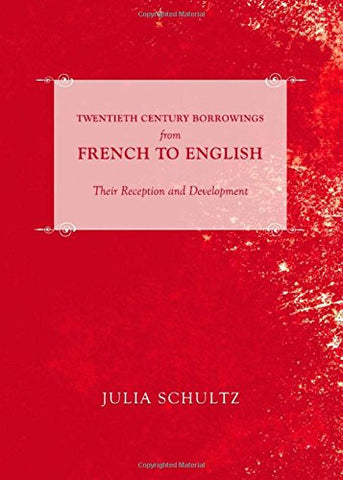 Twentieth Century Borrowings from French to English: Their Reception and Development