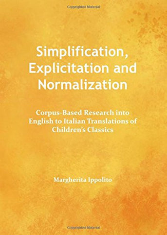 Simplification, Explicitation and Normalization: Corpus-Based Research into English to Italian Translations of Children's Classics
