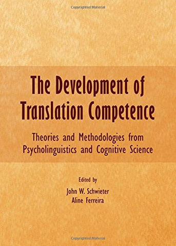The Development of Translation Competence: Theories and Methodologies from Psycholinguistics and Cognitive Science