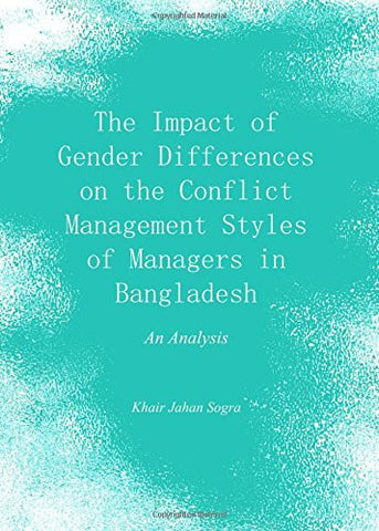 The Impact of Gender Differences on the Conflict Management Styles of Managers in Bangladesh: An Analysis