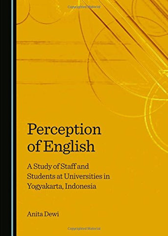 Perception of English: A Study of Staff and Students at Universities in Yogyakarta, Indonesia