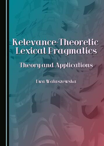 Relevance-Theoretic Lexical Pragmatics