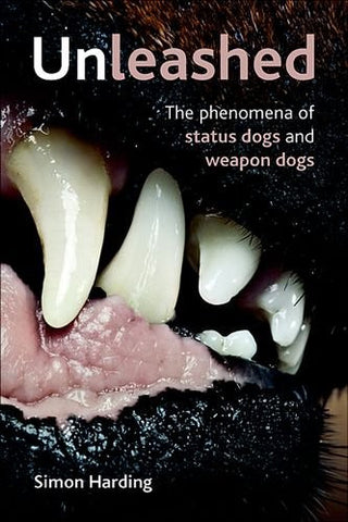 Unleashed: The Phenomena of Status Dogs and Weapon Dogs