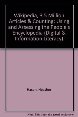 Wikipedia, 3.5 Million Articles & Counting: Using and Assessing the People's Encyclopedia (Digital and Information Literacy)