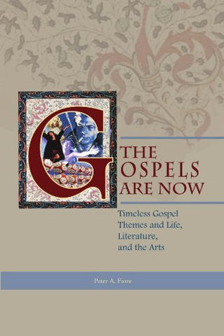 The Gospels Are Now: Timeless Gospel Themes and Life, Literature, and the Arts