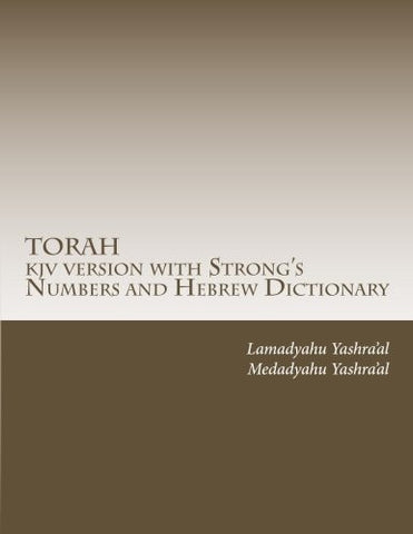 TORAH  kjv version with Strong's Numbers and Hebrew Dictionary: Study the Torah with the Strong's Numbers and Dictionary