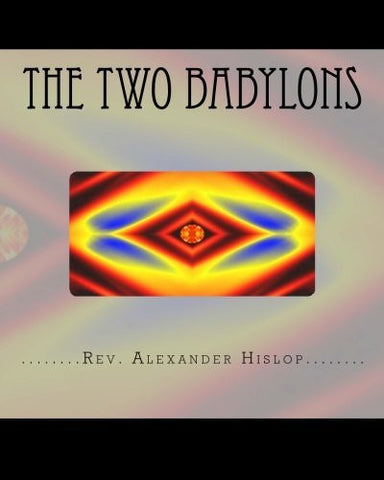 The Two Babylons: Or The Papal Worship proved to be the worship of Nimrod and his wife.
