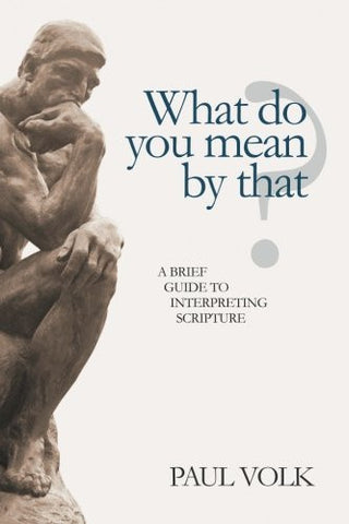 What Do You Mean By That?: A Brief Guide to Interpreting Scripture
