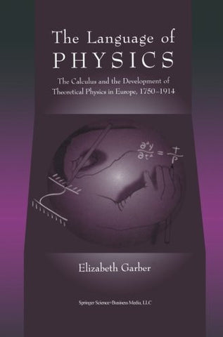 The Language of Physics: The Calculus and the Development of Theoretical Physics in Europe, 1750-1914