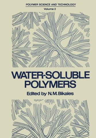 Water-Soluble Polymers: Proceedings of a Symposium held by the American Chemical Society, Division of Organic Coatings and Plastics Chemistry, in New ... 30-31, 1972 (Polymer Science and Technology)