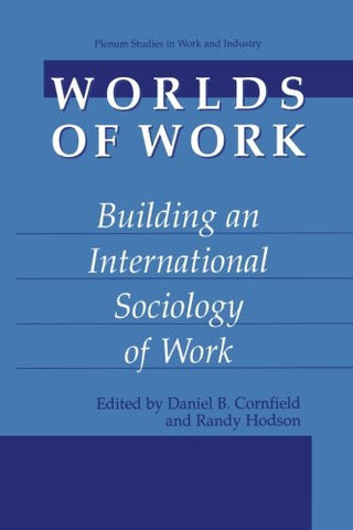 Worlds of Work: Building an International Sociology of Work (Springer Studies in Work and Industry)