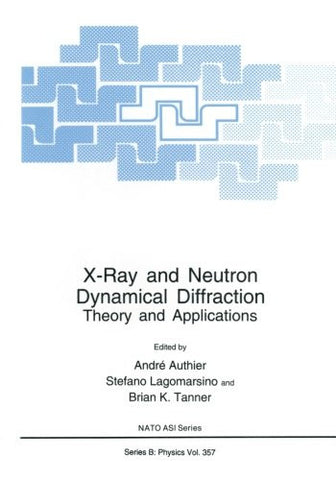 X-Ray and Neutron Dynamical Diffraction: Theory and Applications (Nato Science Series B:)