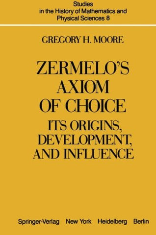 Zermelo's Axiom of Choice: Its Origins, Development, and Influence (Studies in the History of Mathematics and Physical Sciences)