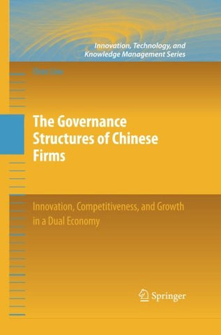The Governance Structures of Chinese Firms: Innovation, Competitiveness, and Growth in a Dual Economy (Innovation, Technology, and Knowledge Management)