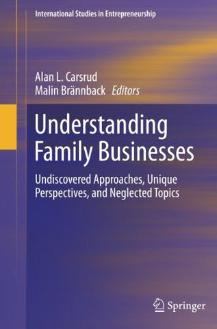 Understanding Family Businesses: Undiscovered Approaches, Unique Perspectives, and Neglected Topics (International Studies in Entrepreneurship)