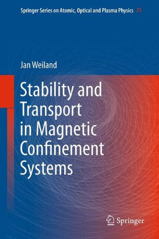 Stability and Transport in Magnetic Confinement Systems (Springer Series on Atomic, Optical, and Plasma Physics)