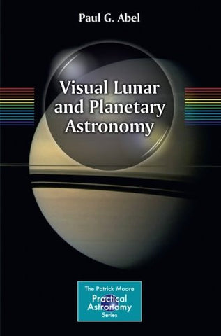 Visual Lunar and Planetary Astronomy (The Patrick Moore Practical Astronomy Series)