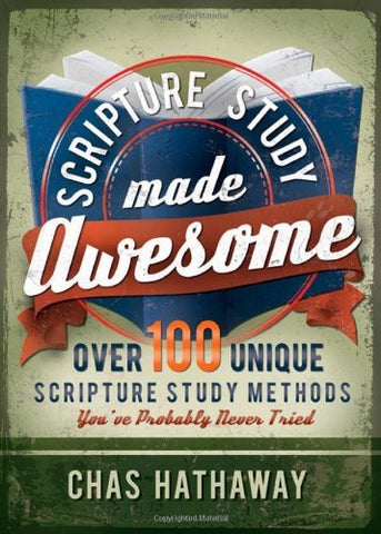 Scripture Study Made Awesome: Over 100 Unique Scripture Study Methods You've Probably Never Tried