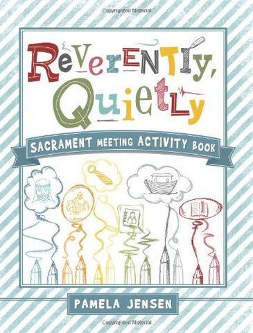 Reverently, Quietly: Sacrament Meeting Activity Book