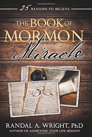 The Book of Mormon Miracle: 25 Reasons to Believe