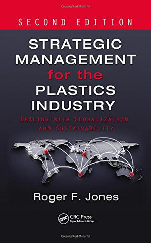 Strategic Management for the Plastics Industry: Dealing with Globalization and Sustainability, Second Edition